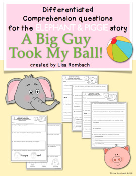 Differentiated Comprehension Questions Elephant & Piggie A Big Guy Took My Ball!