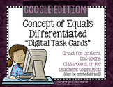 Differentiated Concept of Equals Task Cards GOOGLE EDITION