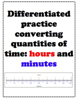 Differentiated Math Practice for Converting Time: Hours and Minutes