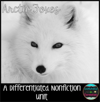 Differentiated Nonfiction Unit: Arctic Foxes