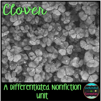 Differentiated Nonfiction Unit: Clover