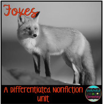Differentiated Nonfiction Unit: Foxes