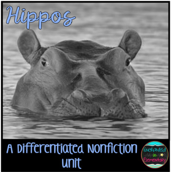 Differentiated Nonfiction Unit: Hippos