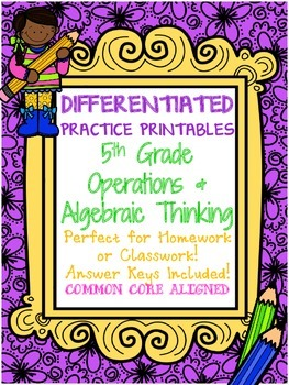Differentiated Practice Printables 5TH GRADE OPERATIONS & ALGEBRAIC THINKING