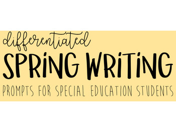 Differentiated SPRING Writing Prompts for Special Education