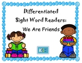 Differentiated Sight Word Readers- We Are Friends