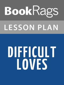 Difficult Loves Lesson Plans