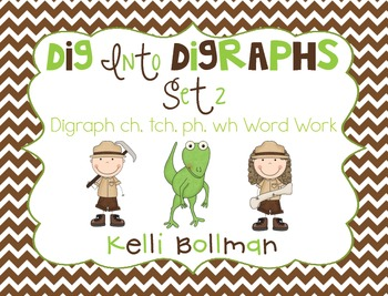 Dig into Digraphs Set 2 {digraphs ch, tch, ph, wh} Word Work