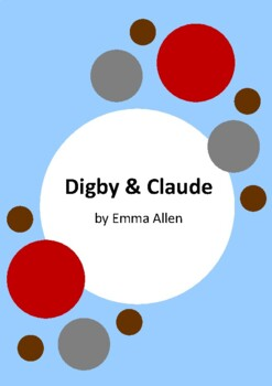 Digby & Claude by Emma Allen and Hannah Sommerville - 6 Worksheets