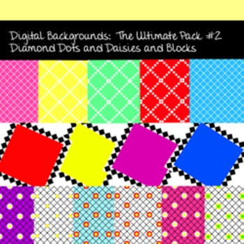 Digital Backgrounds:  The Ultimate Pack #2, Diamond Dots and Daisies and Blocks