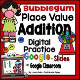 Digital Bubblegum Place Value Addition - Google Slides™