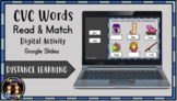 Digital CVC Read & Match Activity (Google Slides) Distance