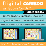 Digital Cariboo Game     Boom Cards™     Speech Therapy     Under the Sea Theme