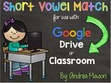 5 Digital Centers- Phonics Short Vowel Match for Google Cl