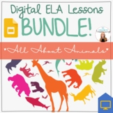 Digital ELA Lessons BUNDLE! 3 Lessons | All About Animals