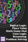 Digital Logic: A Place Value Math Game that Uses Logic and Reasoning