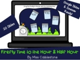Digital Math Activity- Firefly Time to the Hour & Half Hour (GOOGLE,SEESAW,PPT)