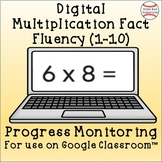 Digital Multiplication Fact Fluency 1-10 Progress Monitoring - Google Classroom™