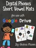 Digital Phonics Short Vowel Mats - Google Classroom - Dist