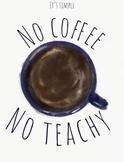 Digital Print: No Coffee, No Teachy