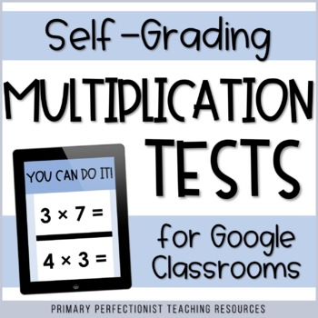 Digital SELF-GRADING Multiplication Tests for Google Forms / Classroom