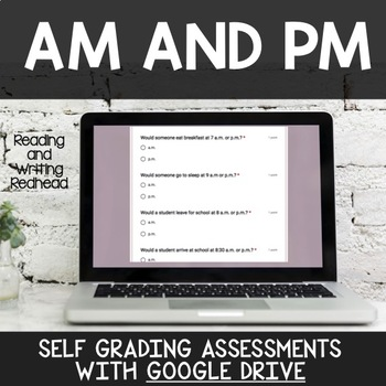 Digital Self Grading AM and PM  Assessments for Google Drive