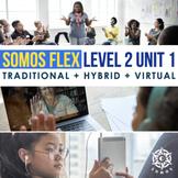 Digital Spanish Curriculum: SOMOS Flex Plans: Level 2 Unit 1