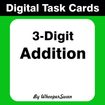Digital Task Cards: 3-Digit Addition