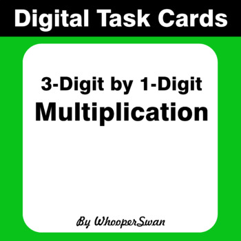 Digital Task Cards: 3-Digit by 1-Digit Multiplication