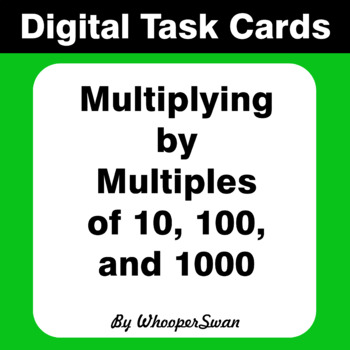 Digital Task Cards: Multiplying by Multiples of 10, 100, and 1000