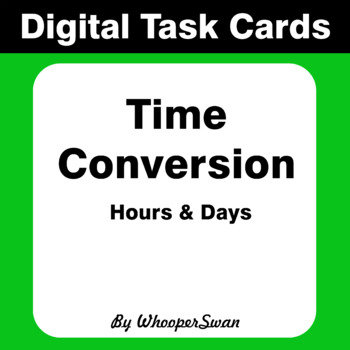 Digital Task Cards:  Time Conversion - Hours & Days