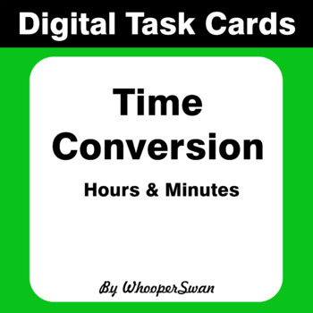 Digital Task Cards: Time Conversion - Minutes & Hours