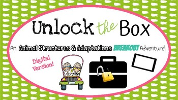 Digital Version- Unlock the Box- Animal Adaptations and Structures