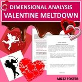 Dimensional Analysis: Valentine Meltdown (Factor Label Method)