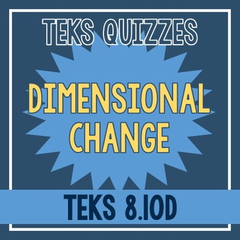 Dimensional Change Quiz (TEKS 8.10D)