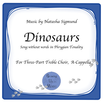 Dinosaurs: SSA A-Cappella Arrangement, Original Tune Without Words in Phrygian