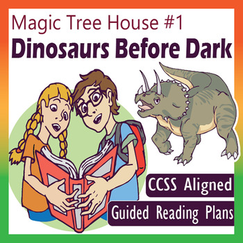 Magic Tree House #1 - Dinosaurs Before Dark: Guided Reading Plans (CCSS)