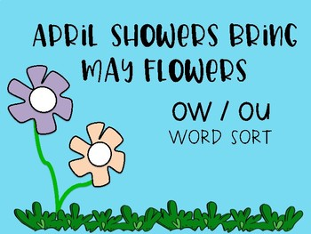 Diphthong -OW / -OU Word Sort: April Showers Bring May Flowers