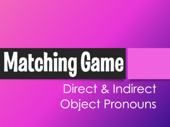 Spanish Direct and Indirect Object Pronoun Matching Game