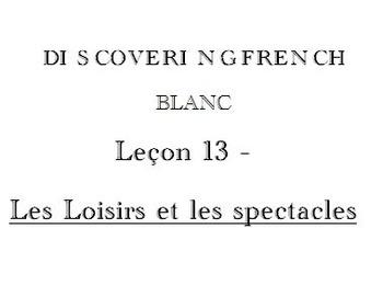 Discovering French Blanc Lecon 13:  LES LOISIRS ET LES SPE