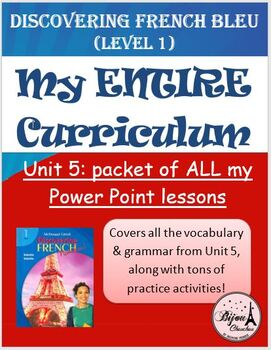 Discovering French Bleu: Unit 5 -  PACKET OF ALL PP LESSONS (221 SLIDES)