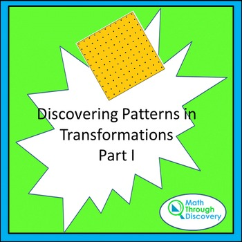 Geometry:  Discovering Patterns In Transformations - Part I