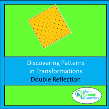Geometry:   Patterns in Transformations - Double Reflection