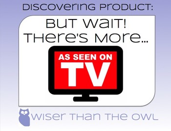 Discovering Product: But Wait! There's More...