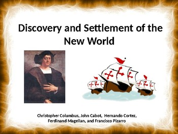 Discovery and Settlement of the New World Columbus, Cortez,  Pizarro, Magellan