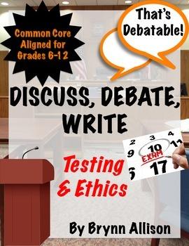 Discuss, Debate, Write: Testing & Ethics Topic for Grades 6-12