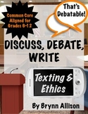 Discuss, Debate, Write: Texting & Ethics Topic for Grades 6-12