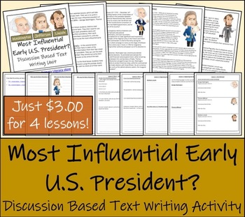 Discussion Based Writing Unit - The Most Influential Early U.S. President?