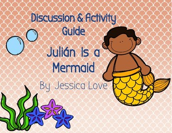 Discussion Guide & Student Activity Sheets: Julian Is a Mermaid by Jessica Love