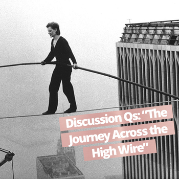 """Discussion Questions for """"The Journey Across the High Wire"""""""